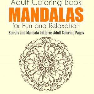 Adult Coloring Book Mandalas for Fun and Relaxation: Spirals and Mandala Patterns Adult Coloring Pages